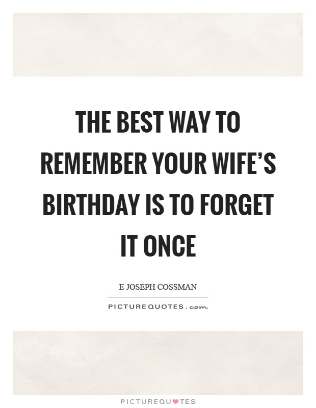 The best way to remember your wife's birthday is to forget it once Picture Quote #1