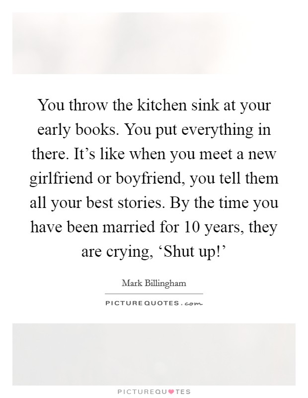 You throw the kitchen sink at your early books. You put... | Picture ...