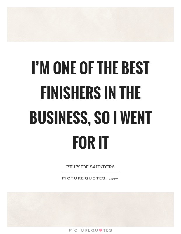 I'm one of the best finishers in the business, so I went for it Picture Quote #1