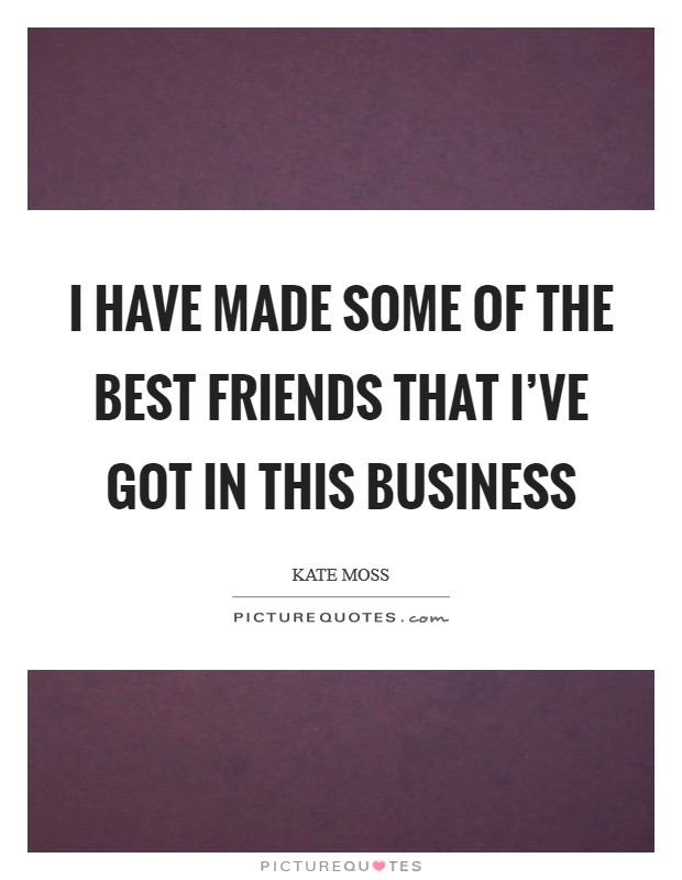I have made some of the best friends that I've got in this business Picture Quote #1