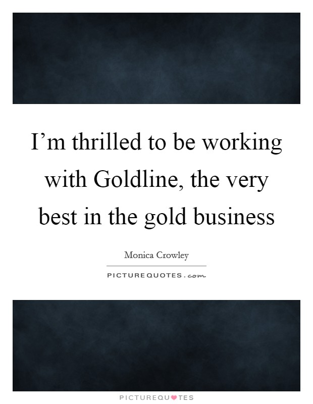I'm thrilled to be working with Goldline, the very best in the gold business Picture Quote #1