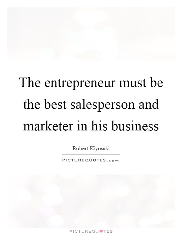The entrepreneur must be the best salesperson and marketer in his business Picture Quote #1