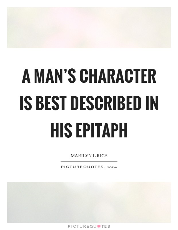 A man's character is best described in his epitaph Picture Quote #1