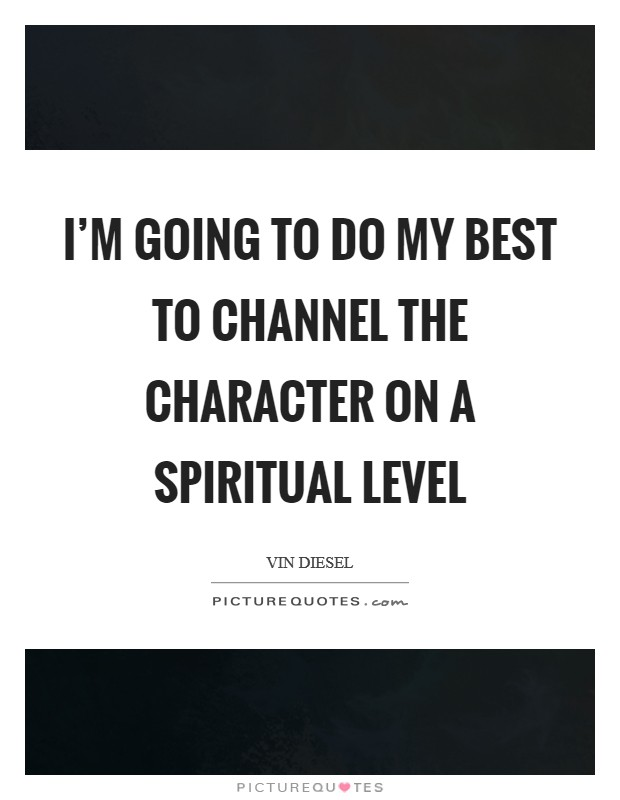 I'm going to do my best to channel the character on a spiritual level Picture Quote #1