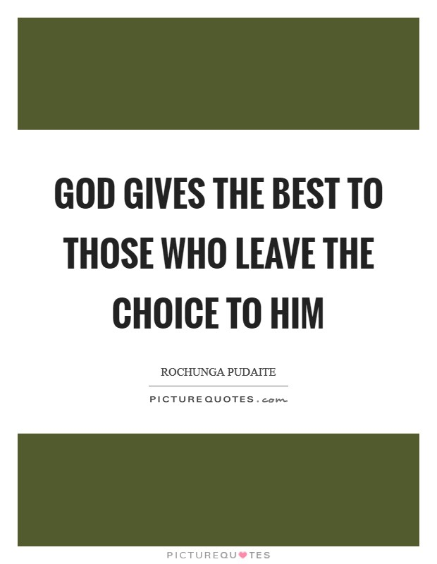 God gives the best to those who leave the choice to Him Picture Quote #1