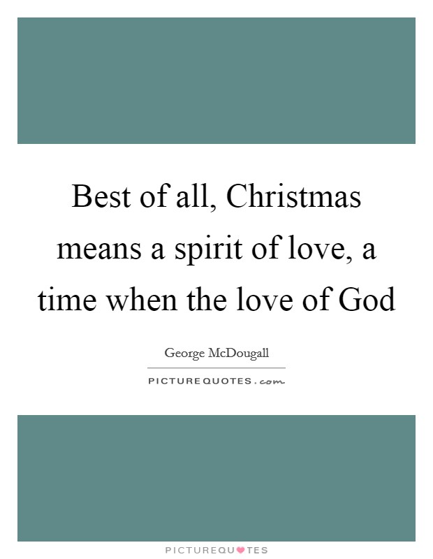 Best of all, Christmas means a spirit of love, a time when the love of God Picture Quote #1