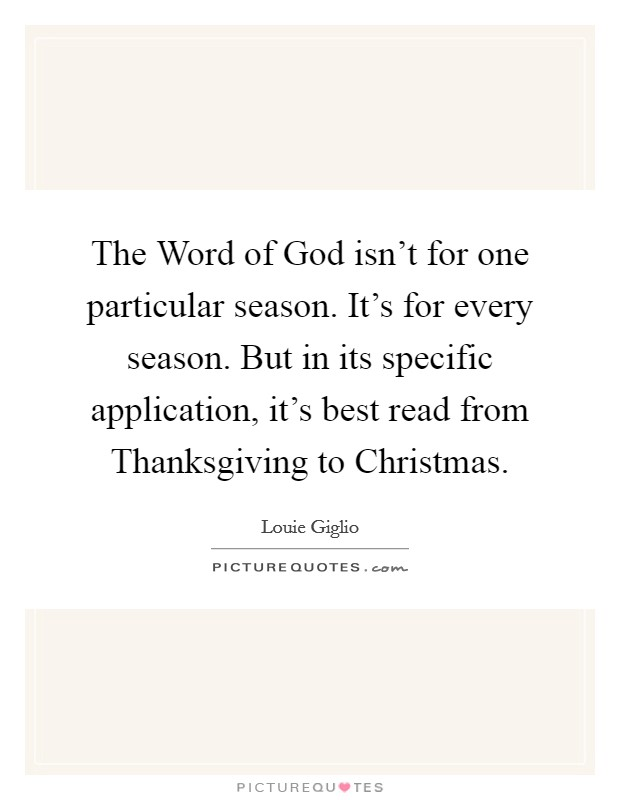 The Word of God isn't for one particular season. It's for every season. But in its specific application, it's best read from Thanksgiving to Christmas Picture Quote #1