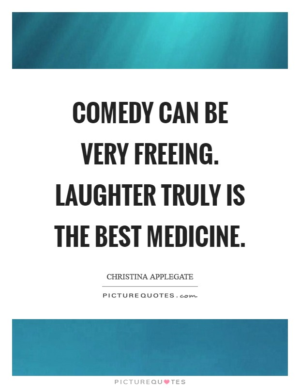 Comedy can be very freeing. Laughter truly is the best medicine Picture Quote #1