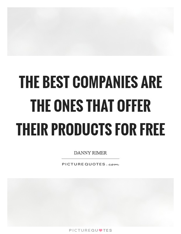 The best companies are the ones that offer their products for free Picture Quote #1