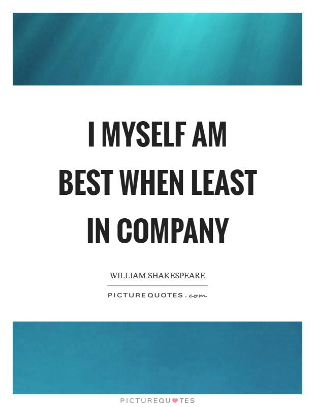 I myself am best When least in company Picture Quote #1