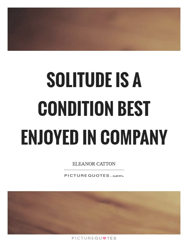 Solitude is a condition best enjoyed in company Picture Quote #1