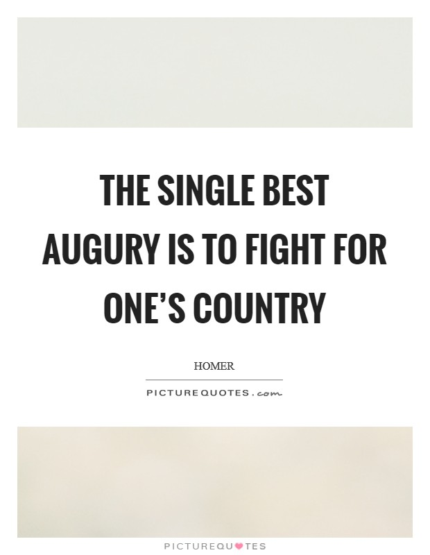 The single best augury is to fight for one's country Picture Quote #1