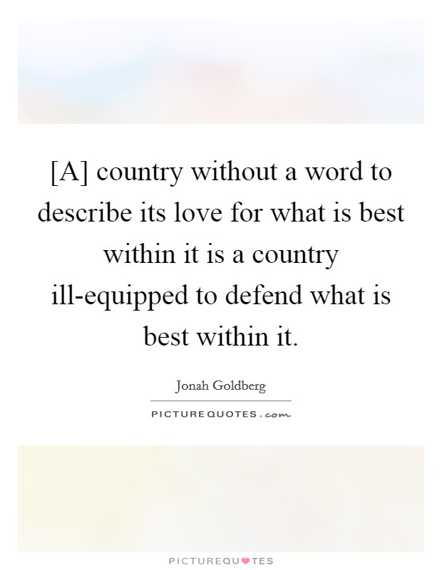 [A] country without a word to describe its love for what is best within it is a country ill-equipped to defend what is best within it Picture Quote #1