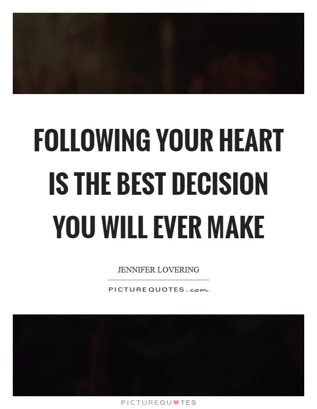 Following your heart is the best decision you will ever make Picture Quote #1