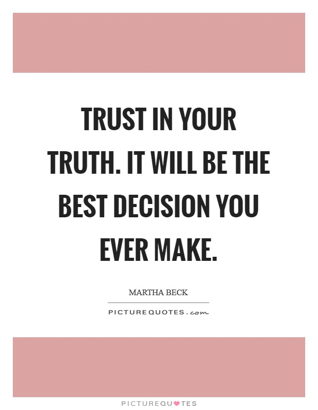 Trust in your truth. It will be the best decision you ever make Picture Quote #1