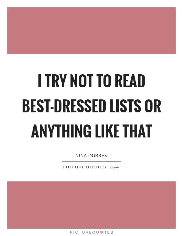 I try not to read best-dressed lists or anything like that Picture Quote #1