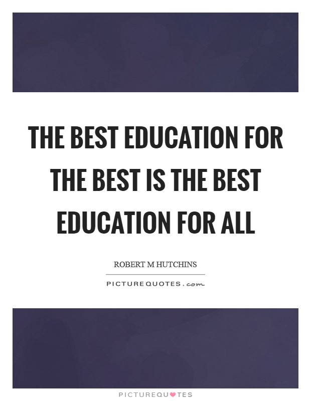 The best education for the best is the best education for all Picture Quote #1