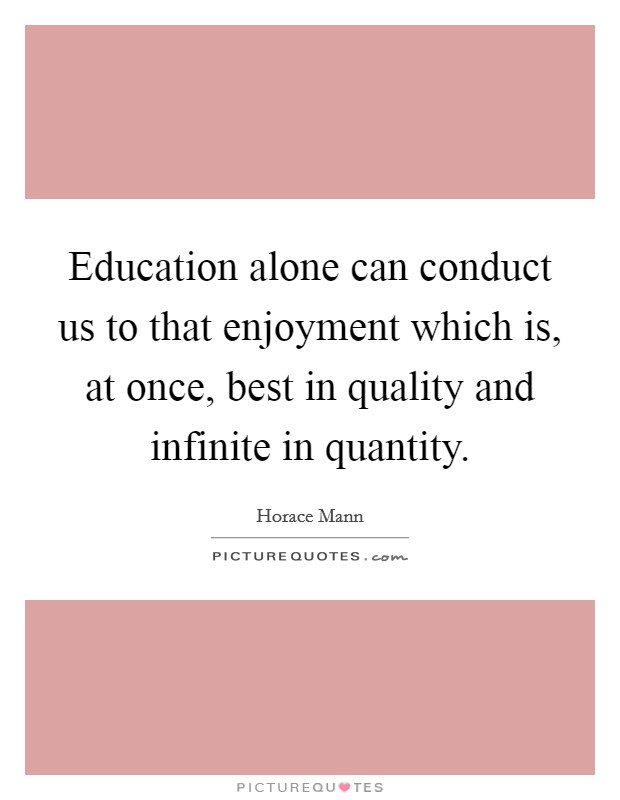 Education alone can conduct us to that enjoyment which is, at once, best in quality and infinite in quantity Picture Quote #1