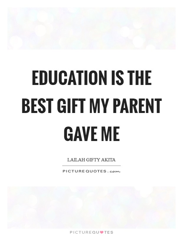 Education is the best gift my parent gave me Picture Quote #1