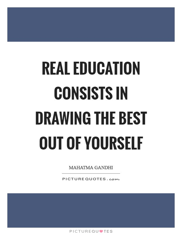 Real education consists in drawing the best out of yourself Picture Quote #1