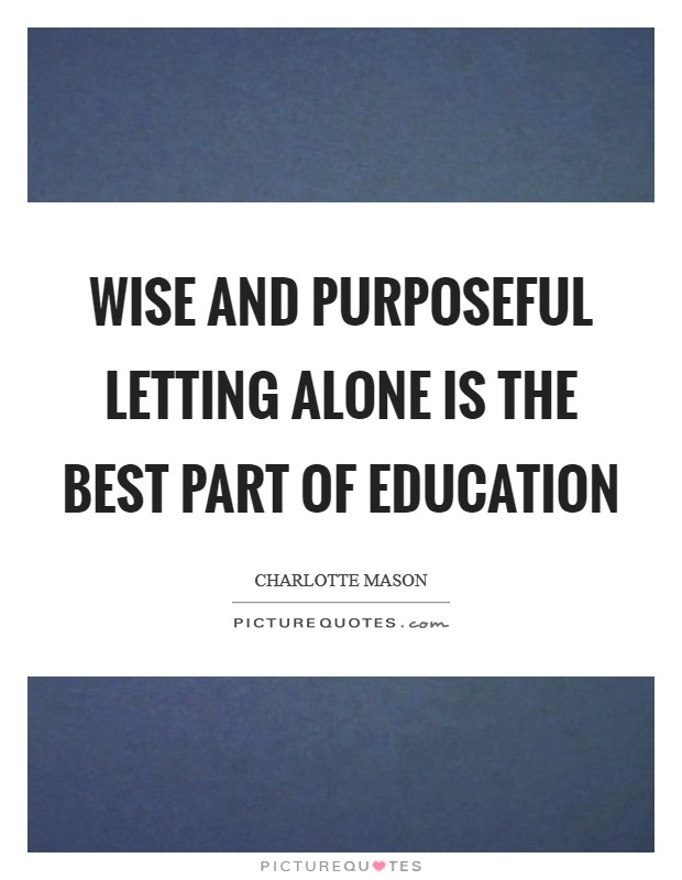 Wise and purposeful letting alone is the best part of education Picture Quote #1