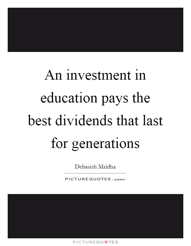 An investment in education pays the best dividends that last for generations Picture Quote #1