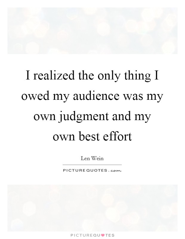 I realized the only thing I owed my audience was my own judgment and my own best effort Picture Quote #1