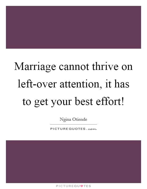 Marriage cannot thrive on left-over attention, it has to get your best effort! Picture Quote #1