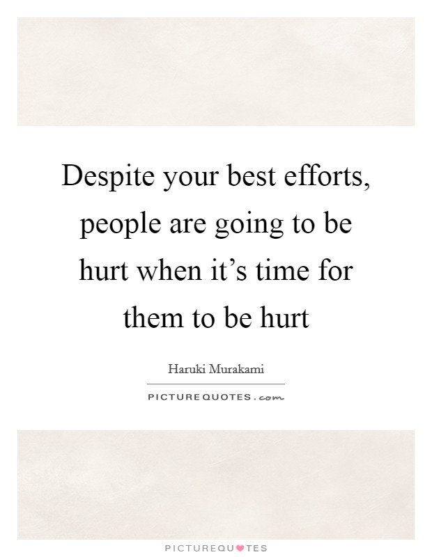 Despite your best efforts, people are going to be hurt when it's time for them to be hurt Picture Quote #1