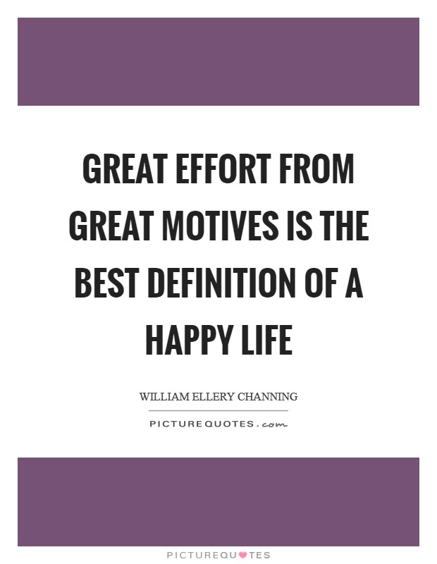 Great effort from great motives is the best definition of a happy life Picture Quote #1