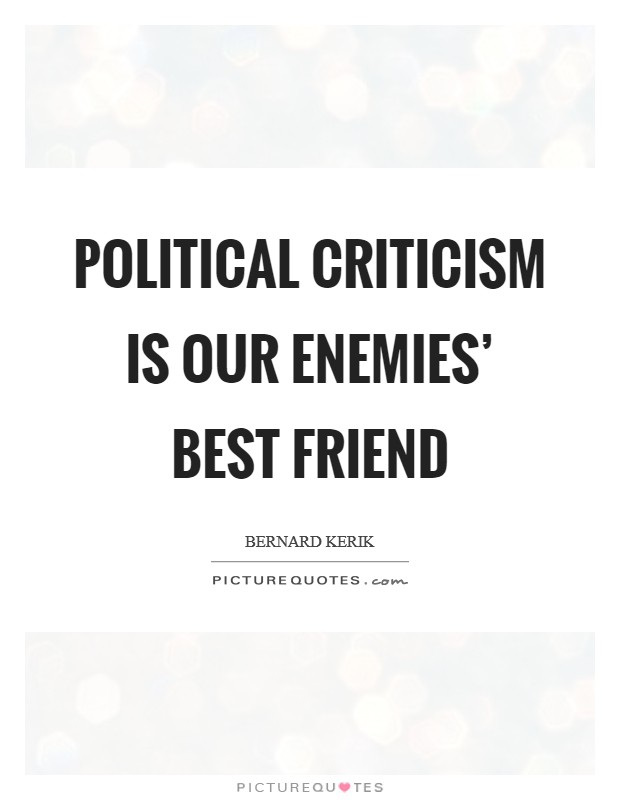 Political criticism is our enemies' best friend Picture Quote #1