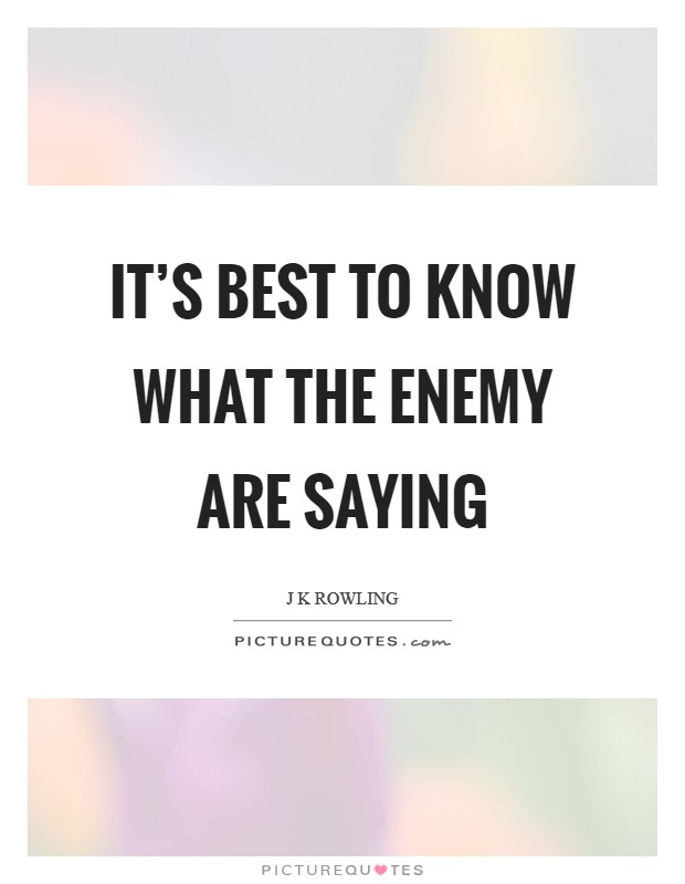 It's best to know what the enemy are saying Picture Quote #1