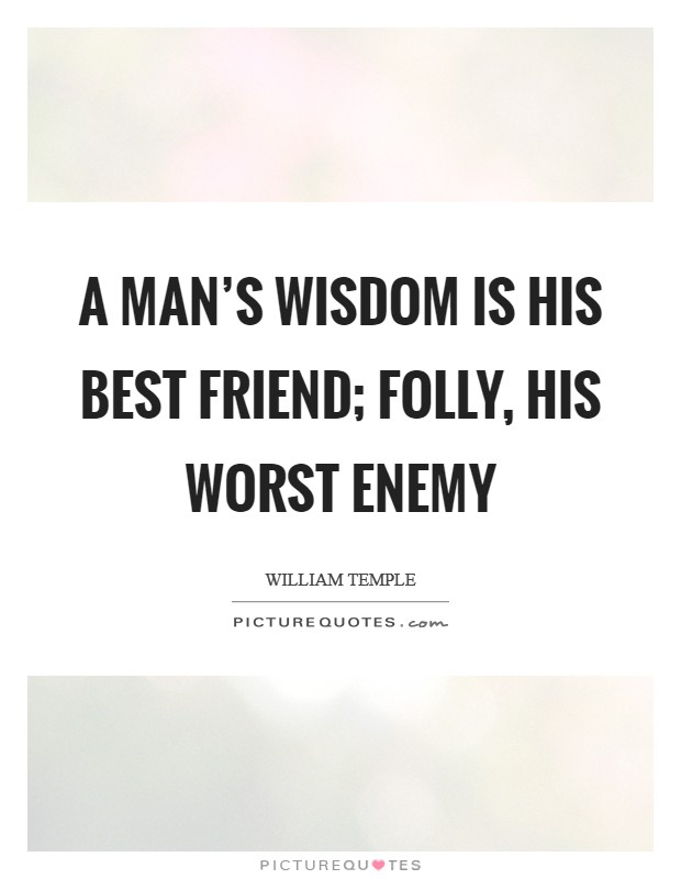 A man's wisdom is his best friend; folly, his worst enemy Picture Quote #1