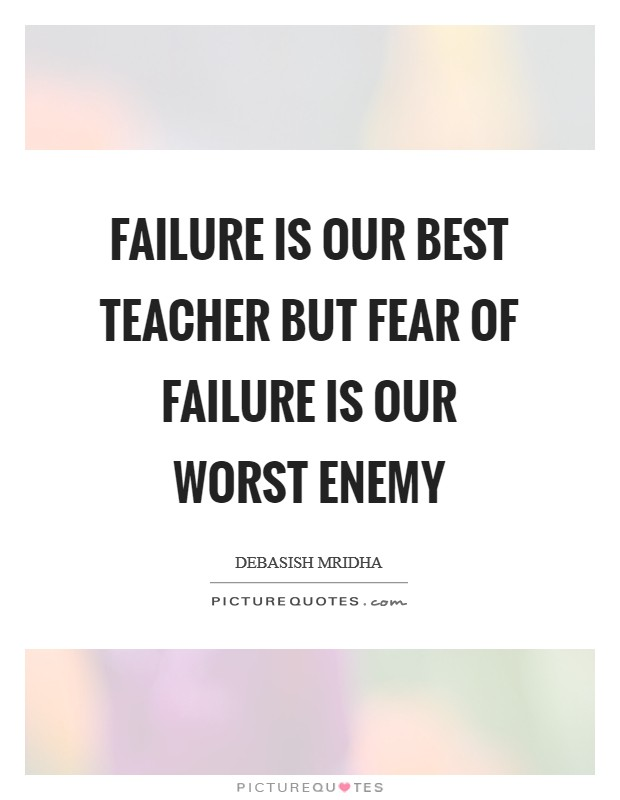 Failure is our best teacher but fear of failure is our worst enemy Picture Quote #1