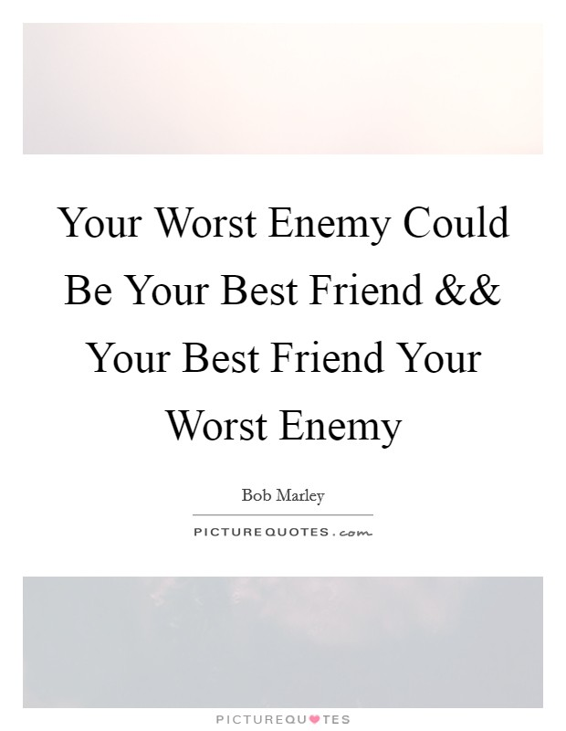 Your Worst Enemy Could Be Your Best Friend Picture Quote #1