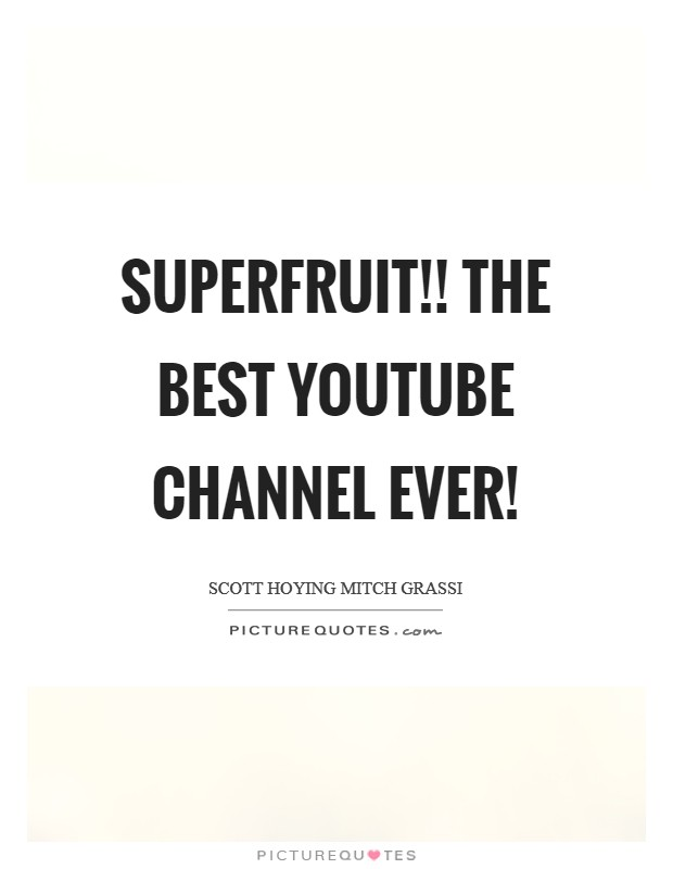 SUPERFRUIT!! The BEST YouTube Channel ever! Picture Quote #1