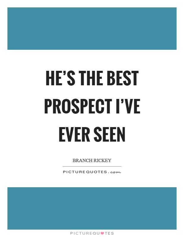He's the best prospect I've ever seen Picture Quote #1