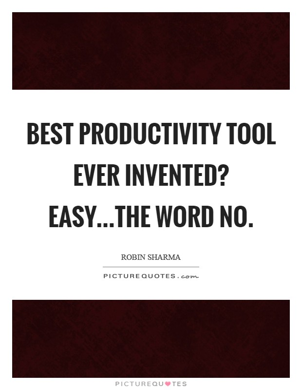 Best productivity tool ever invented? Easy...the word no Picture Quote #1