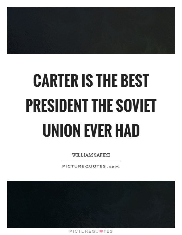 Carter is the best President the Soviet Union ever had Picture Quote #1