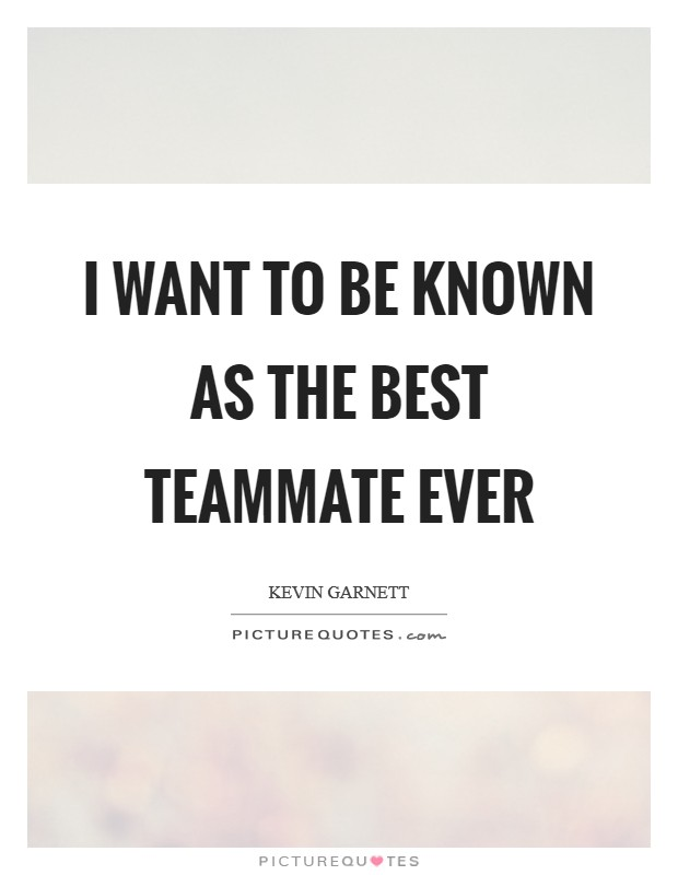 I want to be known as the best teammate ever Picture Quote #1