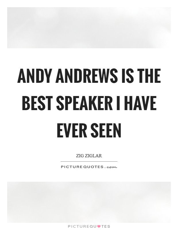 Andy Andrews is the best speaker I have ever seen Picture Quote #1