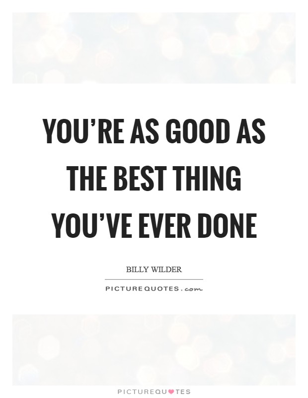 You're as good as the best thing you've ever done Picture Quote #1