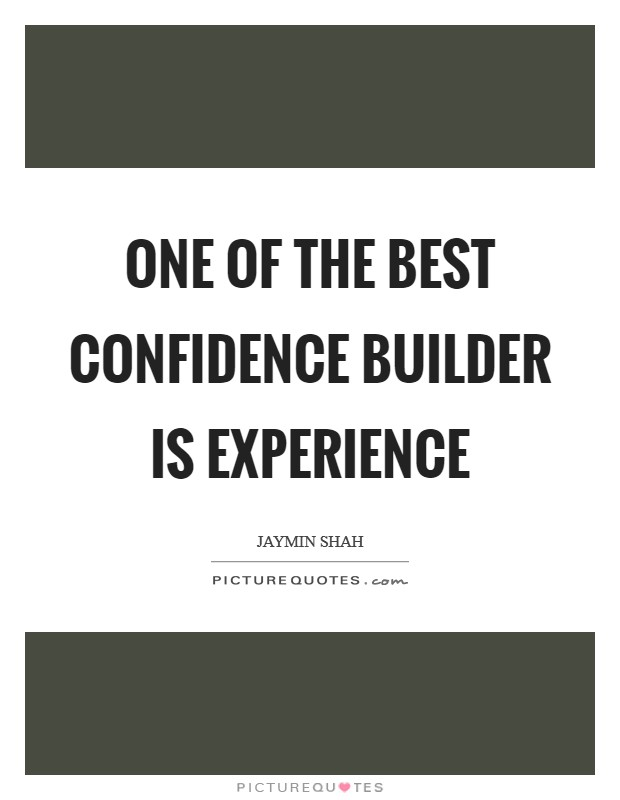 One of the best confidence builder is experience Picture Quote #1
