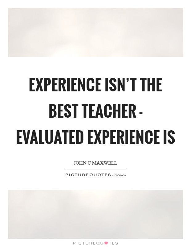 Experience isn't the best teacher - evaluated experience is Picture Quote #1