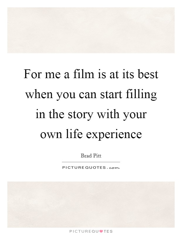 For me a film is at its best when you can start filling in the story with your own life experience Picture Quote #1