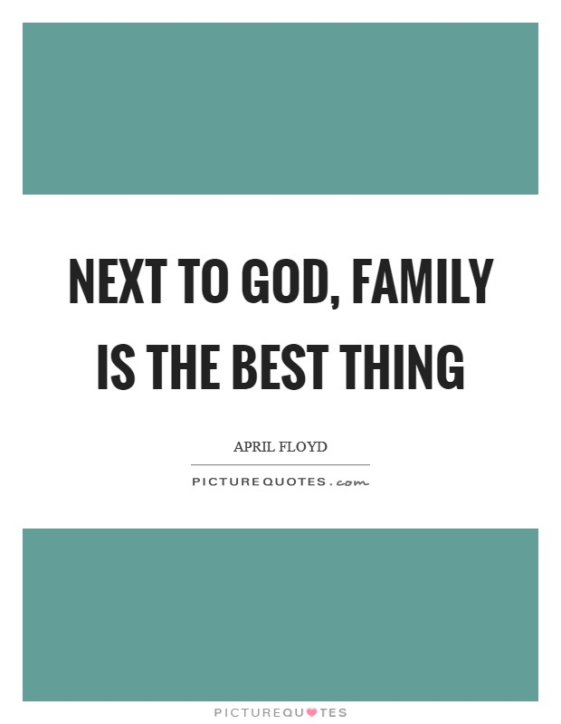 Next to God, Family is the best thing Picture Quote #1