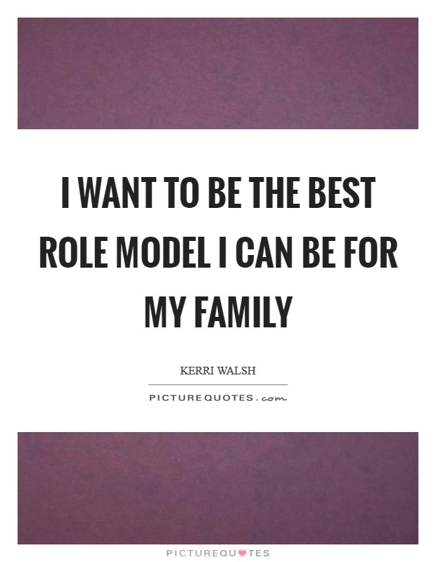 I want to be the best role model I can be for my family Picture Quote #1