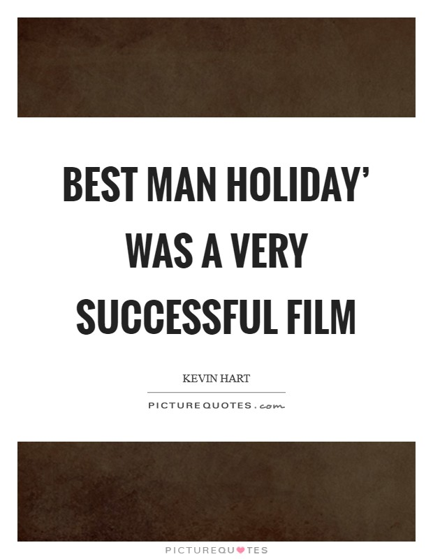 Best Man Holiday' was a very successful film Picture Quote #1