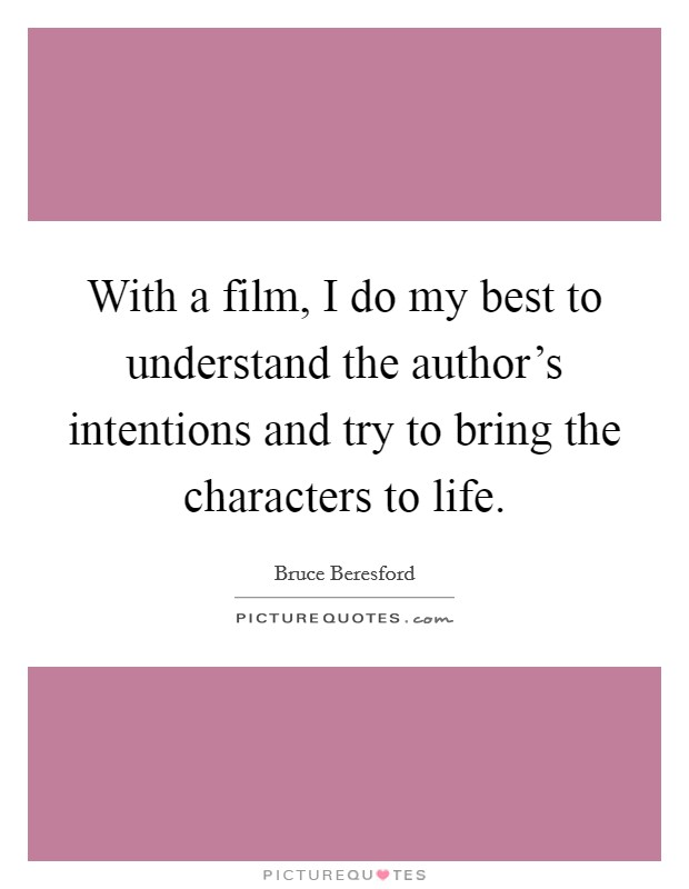 With a film, I do my best to understand the author's intentions and try to bring the characters to life Picture Quote #1