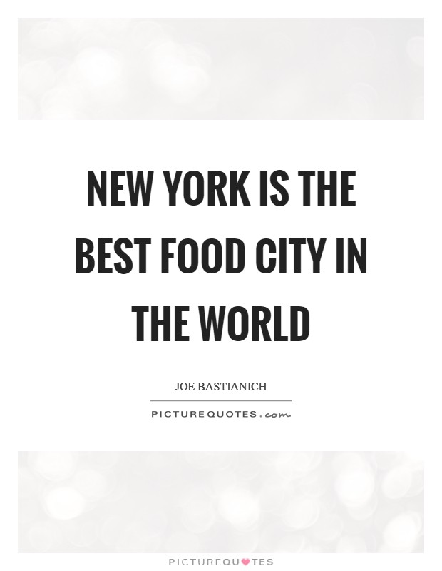 New York is the best food city in the world Picture Quote #1
